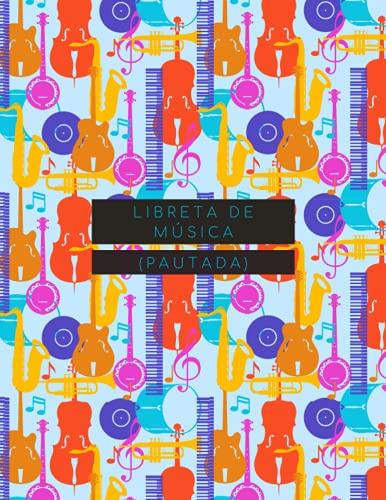 Libreta de música (pautada): 120 hojas con pentagrama para el músico, estudiante,...