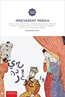 Irreverent Persia: Invective, Satirical and Burlesque Poetry from the Origins to the Timurid Period (10th to 15th Centuries) (Iranian Studies Series)