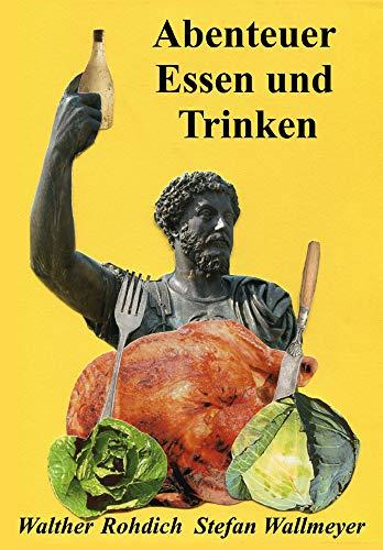 Abenteuer Essen und Trinken: Allerlei Geschichten über Essen und Hungern, Zu- und Abnehmen, volle und leere Teller
