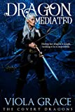 Dragon Mediated (The Covert Dragons Book 10)