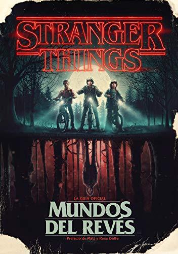 Stranger Things. Mundos del revés: La guía oficial (Música, cine y series)