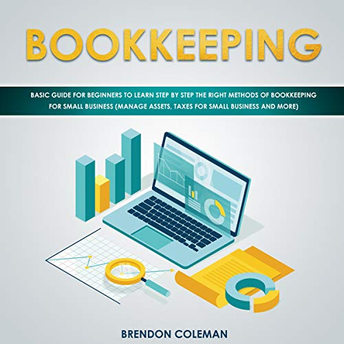 Bookkeeping: Basic Guide for Beginners to Learn Step by Step the Right Methods of Bookkeeping for Small Business audiobook cover art