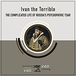 Ivan the Terrible     The Complicated Life of Russia's Psychopathic Tsar              By:                                                                                                                                 in60Learning                               Narrated by:                                                                                                                                 Larry G. Jones                      Length: 1 hr and 23 mins     1 rating     Overall 4.0