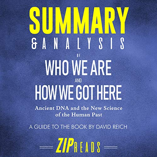 Summary & Analysis of Who We Are and How We Got Here: Ancient DNA and the New Science of the Human Past | A Guide to the Book by David Reich                   By:                                                                                                                                 ZIP Reads                               Narrated by:                                                                                                                                 Michael London Anglado                      Length: 1 hr and 7 mins     Not rated yet     Overall 0.0