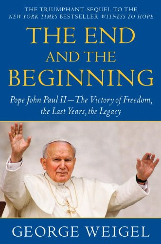 The End and the Beginning: Pope John Paul II -- The Victory of Freedom, the Last Years, the Legacy (English Edition)