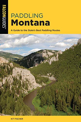 Paddling Montana: A Guide to the State's Best Paddling Routes (Paddling Series)