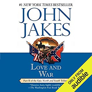 Love and War: Volume Two of the North and South Trilogy                   Written by:                                                                                                                                 John Jakes                               Narrated by:                                                                                                                                 Grover Gardner                      Length: 42 hrs and 25 mins     4 ratings     Overall 4.8