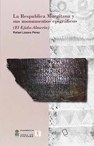 La Respublica Murgitana y sus monumentos epigráficos: (El Ejido-Almería) (Historia)