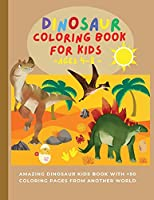 Dinosaur Coloring Book for Kids ages 4-8: Amazing dinosaur kids book with +50 coloring pages from another world Dino coloring books for kids who love prehistoric animals