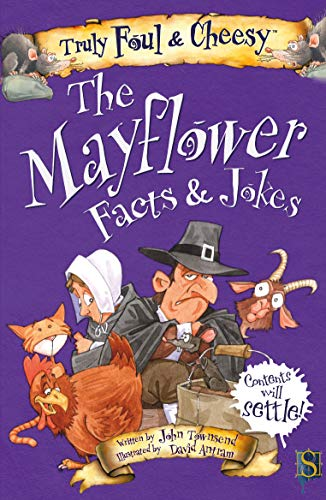 Truly Foul & Cheesy Mayflower Facts & Jokes (Truly Foul & Cheesy Facts & Jokes) by [John  Townsend, David Antram]