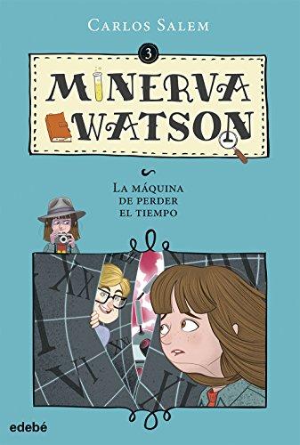 Minerva Watson y LA MÁQUINA DE PERDER EL TIEMPO: 3