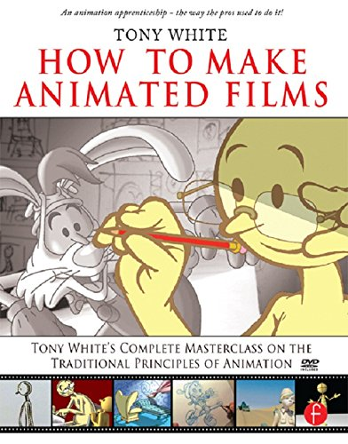 How to Make Animated Films: Tony White's Masterclass Course on the Traditional Principles of Animation (English Edition)