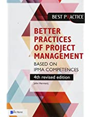The better practices of project management Based on IPMA competences – 4th revised edition: based on IPMA competences