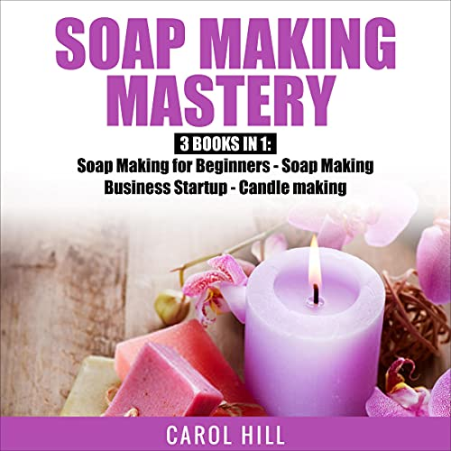 Soap Making Mastery Audiobook By Carol Hill cover art