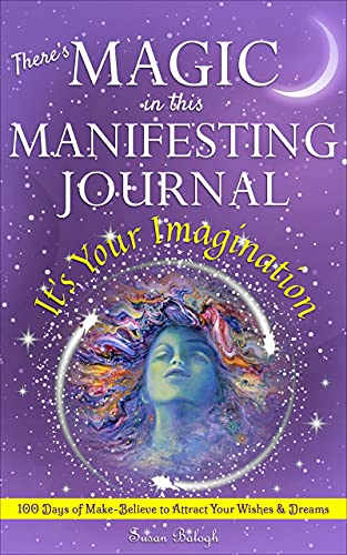 There's MAGIC in this MANIFESTING JOURNAL: It's Your Imagination: 100 Days of Make-Believe to Attract Your Wishes & Dreams (Wish*More Wellness for Your Spirit)