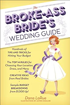 The Broke-Ass Bride's Wedding Guide: Hundreds of Tips and Tricks for Hitting Your Budget by [Dana LaRue, Astrid Mueller]