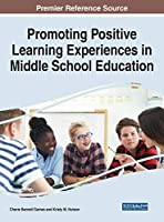 Promoting Positive Learning Experiences in Middle School Education (Advances in Early Childhood and K-12 Education)