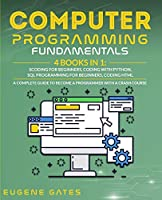 Computer Programming Fundamentals: Coding For Beginners, Coding With Python, SQL Programming For Beginners, Coding HTML. A Complete Guide To Become A Programmer With A Crash Course