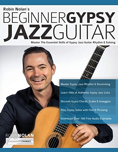 Beginner Gypsy Jazz Guitar: Master the Essential Skills of Gypsy Jazz Guitar Rhythm & Soloing (Play Gypsy Jazz Guitar, Band 1)