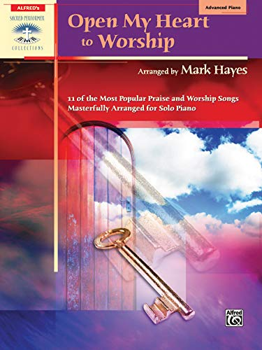 Open My Heart to Worship: 11 of the Most Popular Praise and Worship Songs Masterfully Arranged for Solo Piano (Alfred's Sacred Performer Collections)
