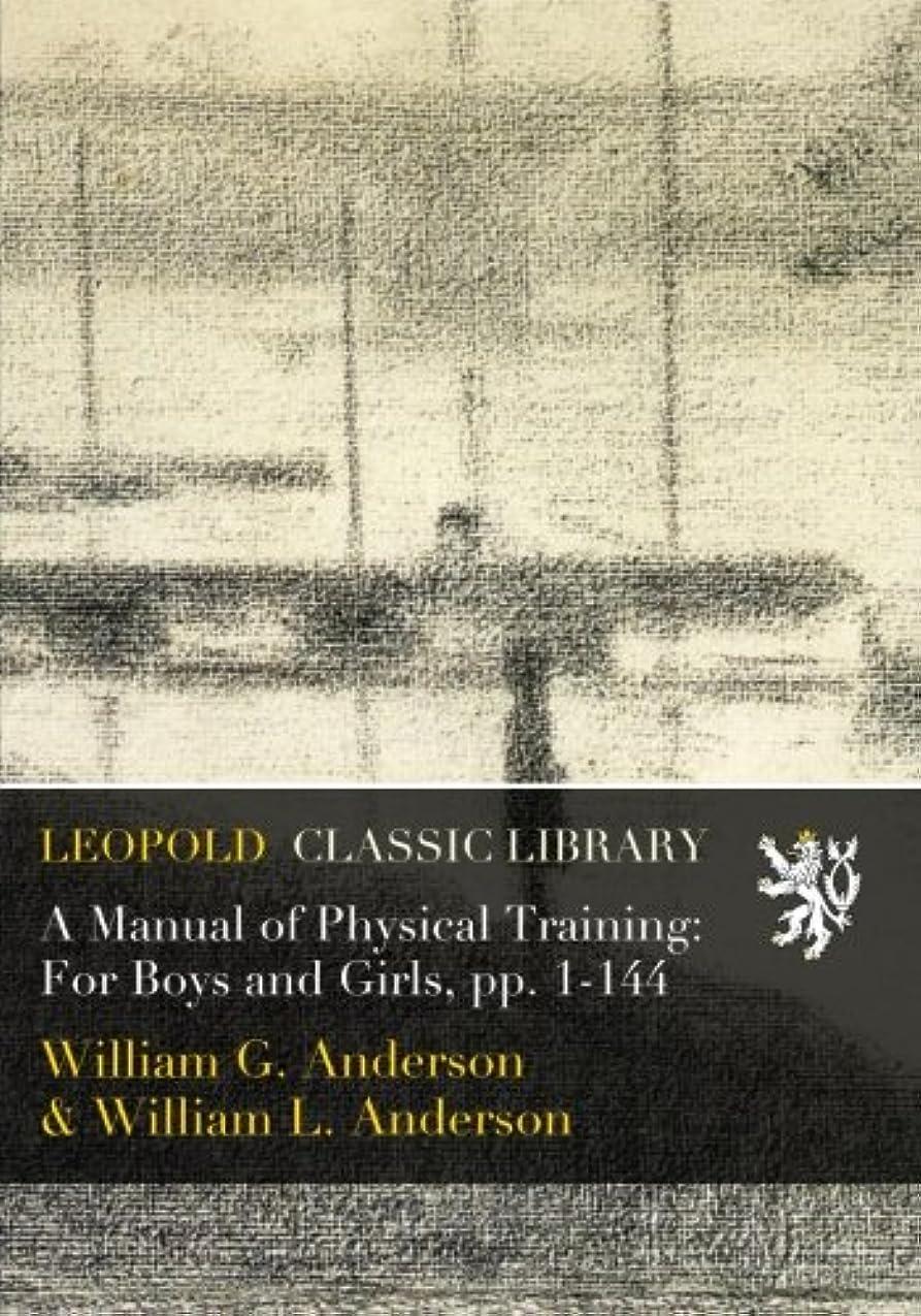 不良取得進むA Manual of Physical Training: For Boys and Girls, pp. 1-144