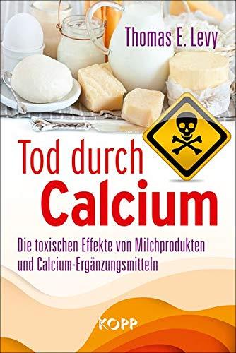 Tod durch Calcium: Die toxischen Effekte von Milchprodukten und Calcium-Ergänzungsmitteln