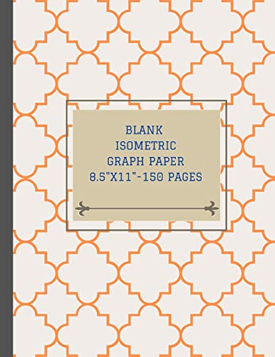 Blank isometric graph paper 8.5'x11' - 150 pages: Draw three dimensional designs including architecture, rendering, landscaping, sculpture or plan 3D printer projects and triangle point embroidery