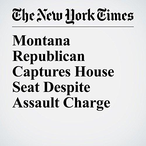 Montana Republican Captures House Seat Despite Assault Charge copertina