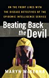 Beating Back the Devil: On the Front Lines with the Disease Detectives of the Epidemic Intelligence Service - Maryn McKenna