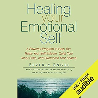 Healing Your Emotional Self     A Powerful Program to Help You Raise Your Self-Esteem, Quiet Your Inner Critic, and Overcome Your Shame              By:                                                                                                                                 Beverly Engel                               Narrated by:                                                                                                                                 Vanessa Hart                      Length: 8 hrs and 51 mins     34 ratings     Overall 4.1