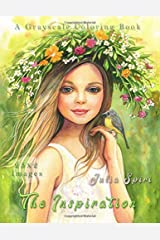 The Inspiration: Grayscale Coloring Book for Adults. Color up a magical and fantasy creatures, cute fairies and elves, beautiful girls portraits, delicate flowers, and more Paperback