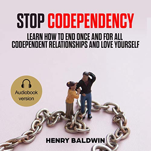 Stop Codependency: Learn How to End Once and for All Codependent Relationships and Love Yourself audiobook cover art