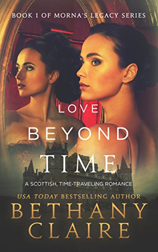 Book: Love Beyond Time - Book 1 (Morna's Legacy Series) by Bethany Claire