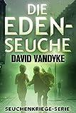 Die Eden-Seuche: Ein apokalyptischer Militär-Thriller (Seuchenkriege-Serie 0) (German Edition)