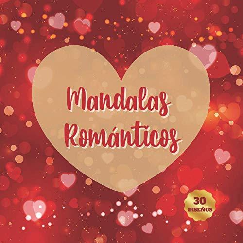 MANDALAS ROMÁNTICOS: 30 Diseños para Colorear para Enamorados | Regalo especial para el Día de San Valentín, Aniversario o Cumpleaños | Mujer, Pareja, Novia.