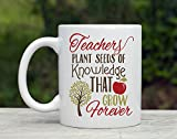 Teachers Plant Seeds Of Knowledge That Grow Forever Coffee Mug - Teacher Gift - 11oz
