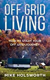 Off Grid Living: How To Start Your Off Grid...
