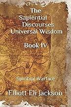 The Sapiential Discourses Universal Wisdom, Book IV: Spiritual Warfare