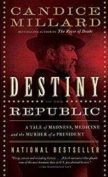 Destiny of the Republic: A Tale of Madness, Medicine and the Murder of a President by [Candice Millard]