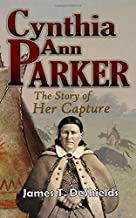 Cynthia Ann Parker The Story of Her Capture