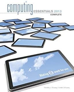 Computing Essentials 2013 Complete Edition (The O'Leary Series) 23rd edition by O'Leary, Timothy, O'Leary, Linda (2012) Paperback