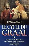 Le cycle du Graal, tome 1 - Naissance Roi Arthur, Les chevaliers de la Table Ronde, Lancelot du Lac, La Fée Morgane