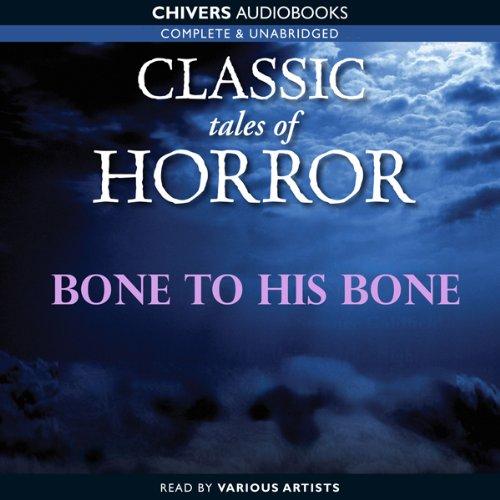 Classic Tales of Horror: Bone to His Bone                   Di:                                                                                                                                 E. G. Swain                               Letto da:                                                                                                                                 Stephen Thorne                      Durata:  21 min     Non sono ancora presenti recensioni clienti     Totali 0,0
