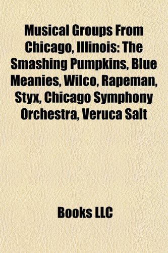 Musical groups from Chicago, Illinois: The Smashing Pumpkins, Blue Meanies, Wilco, Rapeman, Styx, Chicago Symphony Orchestra, Veruca Salt
