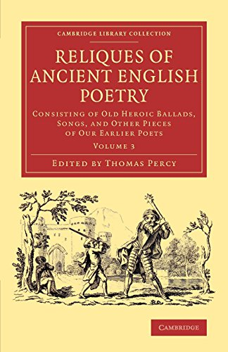 Compare Textbook Prices for Reliques of Ancient English Poetry: Consisting of Old Heroic Ballads, Songs, and Other Pieces of our Earlier Poets Cambridge Library Collection - Literary Studies Volume 3  ISBN 9781108077262 by Percy, Thomas