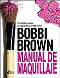 Manual De Maquillaje De Bobbi Brown (BELLEZA)