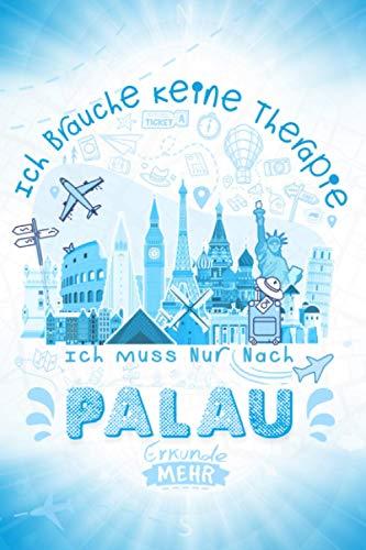 Ich Brauche Keine Therapie Ich Muss Nur Nach Palau: Palau Reise- und Urlaubsheft / Reiselogbuch / Reiseplanungsjournal / Lustige Reisegeschenkidee für ... und Kinder - A5-Größe und 120 leere Seiten