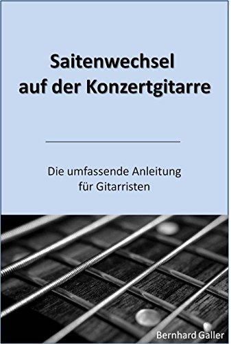 Saitenwechsel auf der Konzertgitarre: Die umfassende Anleitung für Gitarristen