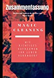 Zusammenfassung: Magic Cleaning - Wie richtiges Aufräumen Ihr Leben verändert: Review und Analyse des Buches von Marie Kondo
