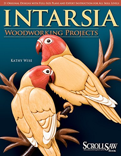 Intarsia Woodworking Projects: 21 Original Designs with Full-Size Plans and Expert Instruction for All Skill Levels (A Scroll Saw, Woodworking & Crafts Book) by Kathy Wise(1905-06-03)